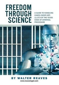Freedom Through Science - A Guide to Using Art. 11.073 to Attack Convictions Based on Junk Science